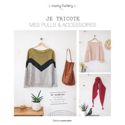 JE TRICOTE MES PULLS & ACCESSOIRES - MAMY FACTORY