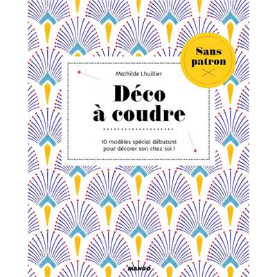 DECO A COUDRE - 10 MODELES SPECIAL DEBUTANT