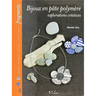 BIJOUX EN PATE POLYMERE EXPLORATIONS CREATIVES