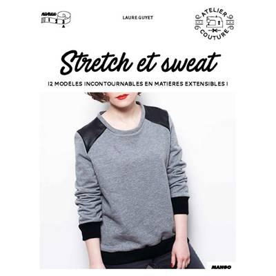 STRETCH ET SWEAT - 15 MODELES INCONTOURNABLES EN MATIERE EXTENSIBLE