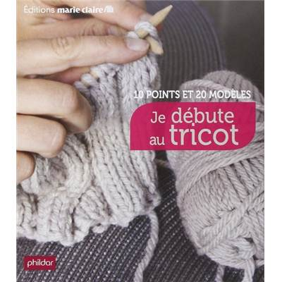 JE DEBUTE AU TRICOT - 10 POINTS ET 20 MODELES