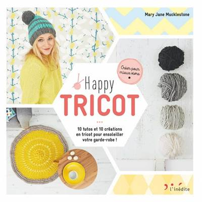 HAPPY TRICOT - 10 TUTOS ET 10 CREATIONS EN TRICOT