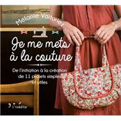JE ME METS A LA COUTURE - DE L'INITIATION A LA CREATION DE 11 PROJETS