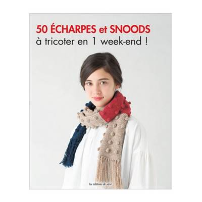 50 ECHARPES ET SNOODS A TRICOTER EN 1 WEEK-END