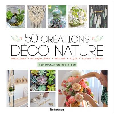 50 CREATIONS DECO NATURE - TERRARIUMS - ATTRAPE-REVES - MACRAME...
