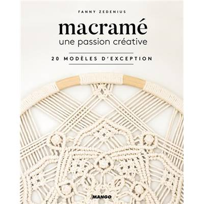 MACRAME - UNE PASSION CREATIVE - 20 MODELES D'EXCEPTION