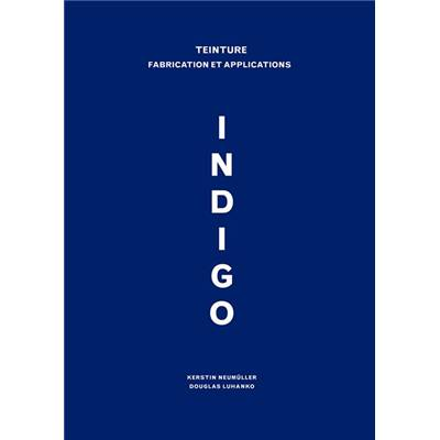 INDIGO - TEINTURE FABRICATION ET APPLICATIONS