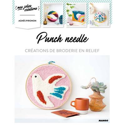 PUNCH NEEDLE - 10 CREATIONS DE BRODERIE EN RELIEF