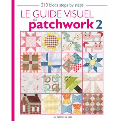 LE GUIDE VISUEL DU PATCHWORK 2 - 210 BLOCS STEPS BY STEPS
