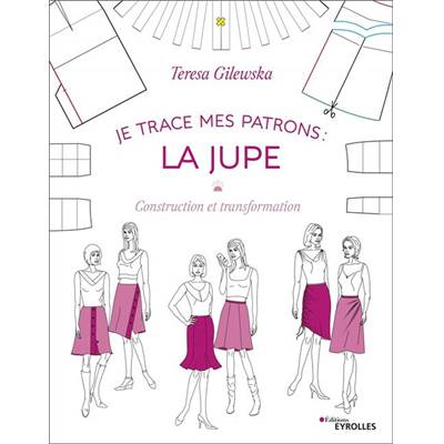 JE TRACE MES PATRONS - LA JUPE - CONSTRUCTION TRANSFORMATION