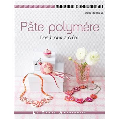 PATE POLYMERE - DES BIJOUX A CREER