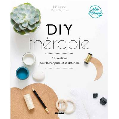DIY THERAPIE - 13 CREATIONS POUR LACHER PRISE